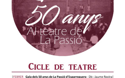 CLOENDA CICLE 50 ANYS TEATRE LA PASSIÓ D'ESPARREGUERA